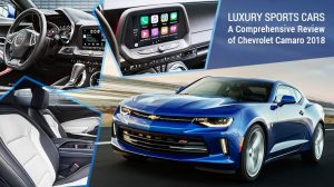 Luxury Sports Cars - A Comprehensive Review of Chevrolet Camaro 2018