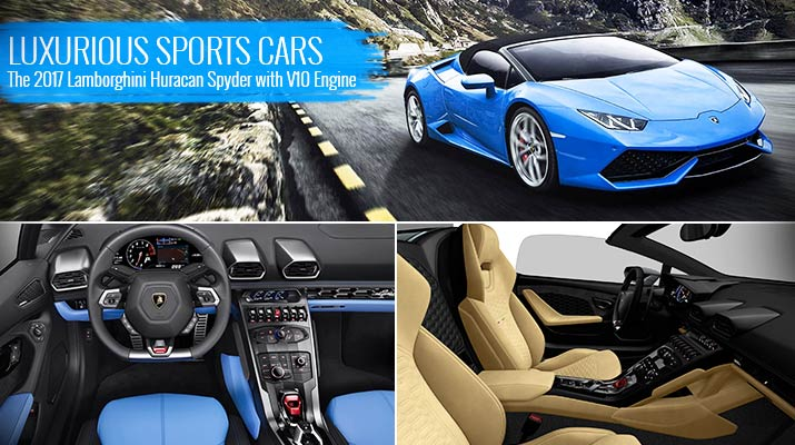 Luxurious Sports Cars - The 2017 Lamborghini Huracan Spyder with V10 Engine